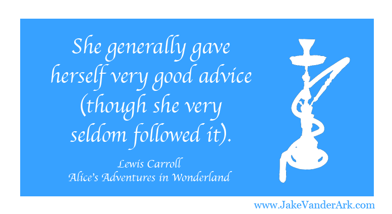 She generally gave herself very good advice (though she very seldom followed it).
