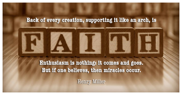 Back of every creation, supporting it like an arch, is faith. Enthusiasm is nothing: it comes and goes. But if one believes, then miracles occur.